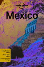 Mexico : Lonely Planet Travel Guide : 13th Edition - Lonely Planet