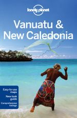 Vanuatu and New Caledonia : Lonely Planet Travel Guide : 7th Edition - Lonely Planet