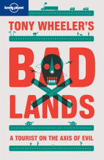 Tony Wheeler's Badlands : Lonely Planet Travel Literature Series