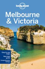 Melbourne & Victoria : Lonely Planet Travel Guide : 9th Edition - Lonely Planet