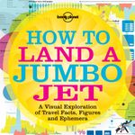 How to Land a Jumbo Jet 1st Edition - Lonely Planet