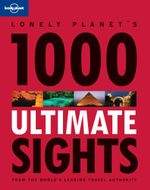 Lonely Planet's 1000 Ultimate Sights : Lonely Planet General Reference - Lonely Planet
