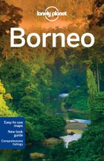 Borneo : Lonely Planet Travel Guide : 3rd Edition - Lonely Planet