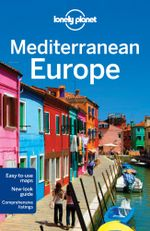 Mediterranean Europe : Lonely Planet Travel Guide - Lonely Planet