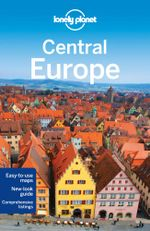 Central Europe : Lonely Planet Travel Guide - Lonely Planet