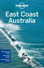 East Coast Australia : Lonely Planet Travel Guide : 5th Edition - Lonely Planet