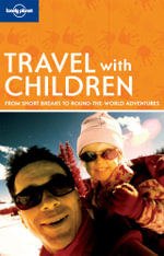 Travel with Children : Lonely Planet Travel Guide - Lonely Planet