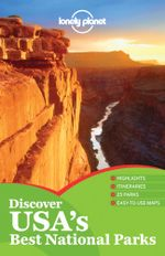 Discover USA's Best National Parks : Lonely Planet Encounter Travel Guide : 1st Edition - Lonely Planet