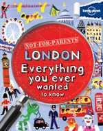Lonely Planet Not for Parents : London : Everything You Ever Wanted to Know - Lonely Planet