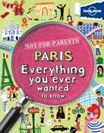 Lonely Planet Not for Parents Paris : Cool Stuff to Know - Lonely Planet