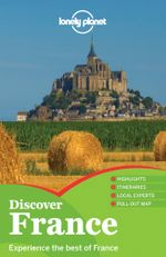 Discover France - 2013 Edition : Lonely Planet Discover Country Travel Guide - Lonely Planet Authors