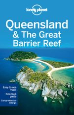 Queensland & the Great Barrier Reef : Lonely Planet Travel Guide : 7th Edition - Lonely Planet