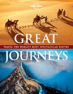 Lonely Planet : Great Journeys : Travel The World's Most Spectacular Routes - Lonely Planet