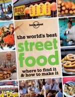 Lonely Planet the World's Best Street Food : General Pictorial - Lonely Planet