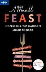 A Moveable Feast : Life-Changing Food Adventures Around the World - Anthony Bourdain