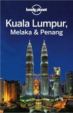 Lonely Planet Kuala Lumpur, Melaka & Penang - Lonely Planet