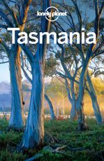 Lonely Planet Tasmania : Travel Guide - Lonely Planet