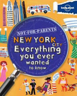 Lonely Planet Not for Parents New York : Everything You Ever Wanted To Know - Lonely Planet