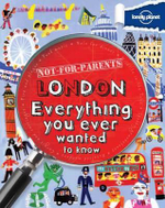 Lonely Planet Not for Parents London : Everything You Ever Wanted To Know - Lonely Planet