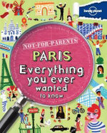 Lonely Planet Not for Parents Paris : Everything You Ever Wanted To Know - Lonely Planet