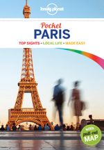 Lonely Planet Pocket Paris : Lonely Planet Pocket Travel Guide : 4th Edition - Lonely Planet