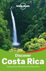 Discover Costa Rica : Lonely Planet Travel Guide : 3rd Edition - Lonely Planet