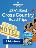 Lonely Planet USA's Best Cross-Country Road Trips : 7 Trips from USA's Best Trips Travel Guide - Lonely Planet
