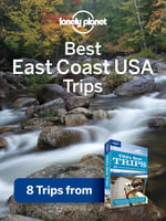 Lonely Planet Best East Coast USA's Trips : 8 Trips from USA's Best Trips Travel Guide - Lonely Planet