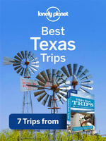Lonely Planet Best Texas Trips : 7 Trips from USA's Best Trips Travel Guide - Lonely Planet