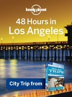 Lonely Planet 48 hours in Los Angeles : City Trip from USA's Best Trips Travel Guide - Lonely Planet