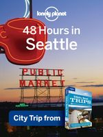 Lonely Planet 48 Hours in Seattle : City Trip from USA's Best Trips Travel Guide - Lonely Planet