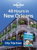 Lonely Planet 48 Hours in New Orleans : City Trip from USA's Best Trips Travel Guide - Lonely Planet