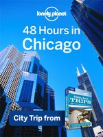 Lonely Planet 48 Hours in Chicago : City Trip from USA's Best Trips Travel Guide - Lonely Planet