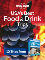 Lonely Planet USA's Best Food & Drink Trips : 10 Trips from USA's Best Trips Travel Guide - Lonely Planet