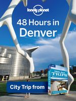 Lonely Planet 48 Hours in Denver : City Trip from USA's Best Trips Travel Guide - Lonely Planet
