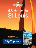 Lonely Planet 48 Hours in St. Louis : City Trip from USA's Best Trips Travel Guide - Lonely Planet