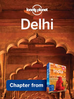 Lonely Planet Delhi : Chapter from India Travel Guide - Lonely Planet