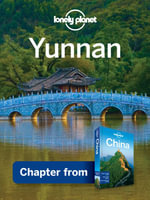 Lonely Planet Yunnan : Chapter from China Travel Guide - Lonely Planet
