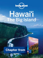 Lonely Planet Hawaii The Big Island : Chapter from Hawaii Travel Guide - Lonely Planet