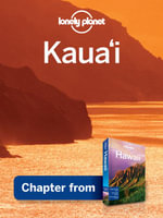 Lonely Planet Kauai : Chapter from Hawaii Travel Guide - Lonely Planet