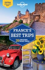France's Best Trips : Lonely Planet Travel Guide - Lonely Planet