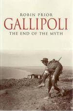 Gallipoli : The End of the Myth - Robin Prior