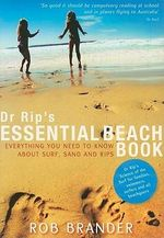 Dr Rip's Essential Beach Book : Everything You Need to Know About Surf, Sand and Rips - Rob Brander