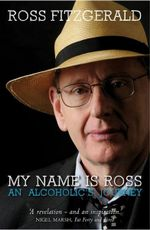 My Name is Ross : An Alcoholics Journey - Ross Fitzgerald