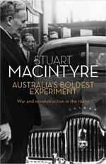 Australiaaes Boldest Experiment : War and Reconstruction in the 1940s - Stuart Macintyre