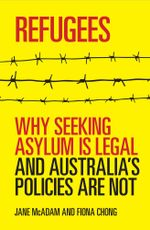 Refugees : Why Seeking Asylum is Legal and Australia's Policies are Not - Jane McAdam