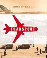 Transport :  An Australian History - Robert Lee
