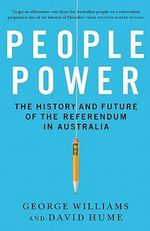 People Power : The History and the Future of the Referendum in Australia - George Williams