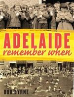 Adelaide Remember When - Bob Byrne