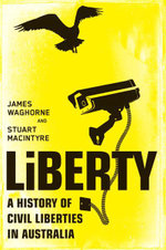 Liberty : A History of Civil Liberties in Australia - James Waghorne